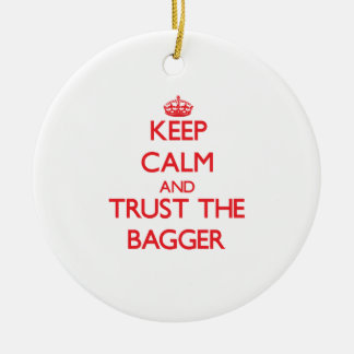 Keep Calm and Trust the Bagger Ceramic Ornament