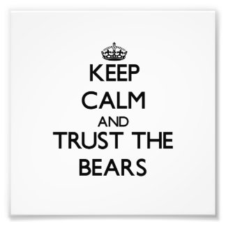 Keep calm and Trust the Bears Photographic Print