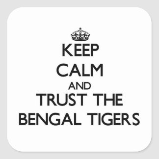 Keep calm and Trust the Bengal Tigers Square Sticker