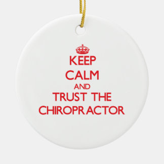 Keep Calm and Trust the Chiropractor Round Ceramic Ornament