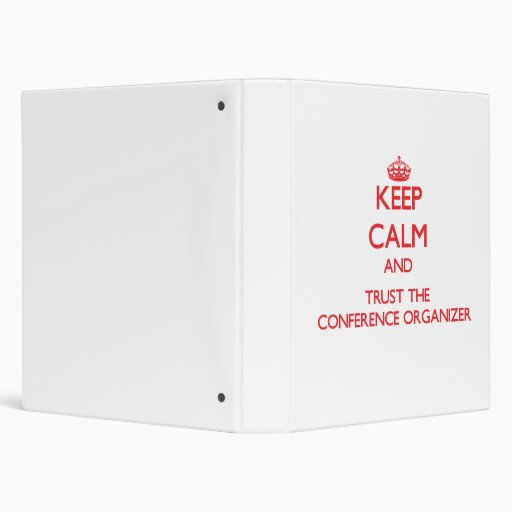 Keep Calm and Trust the Conference Organizer 3 Ring Binders