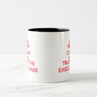 Keep Calm and Trust the Executioner Two-Tone Coffee Mug