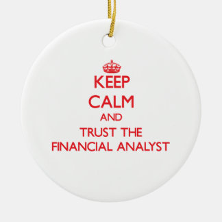 Keep Calm and Trust the Financial Analyst Ceramic Ornament