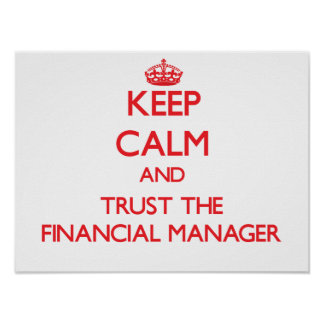 Keep Calm and Trust the Financial Manager Posters