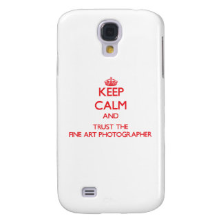 Keep Calm and Trust the Fine Art Photographer Samsung Galaxy S4 Cover