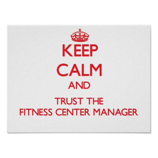 Keep Calm and Trust the Fitness Center Manager Poster