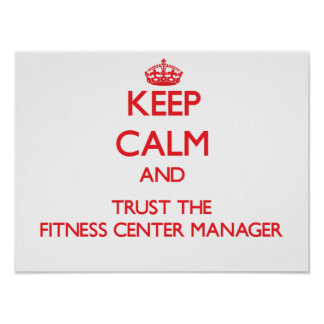 Keep Calm and Trust the Fitness Center Manager Posters