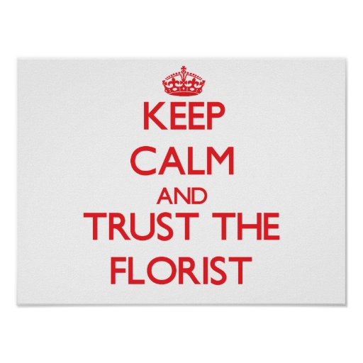 Keep Calm and Trust the Florist Print