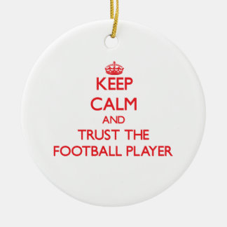 Keep Calm and Trust the Football Player Ceramic Ornament