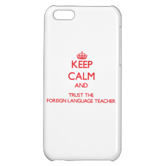Keep Calm and Trust the Foreign Language Teacher Case For iPhone 5C
