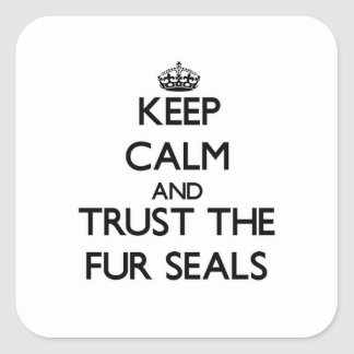 Keep calm and Trust the Fur Seals Square Sticker