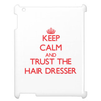 Keep Calm and Trust the Hair Dresser iPad Cases