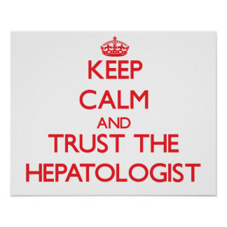 Keep Calm and Trust the Hepatologist Poster
