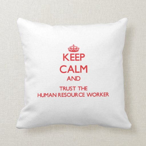 Keep Calm and Trust the Human Resource Worker Throw Pillows