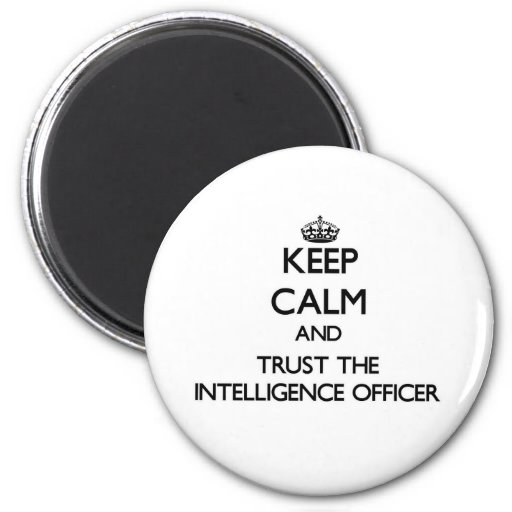Keep Calm and Trust the Intelligence Officer Refrigerator Magnet