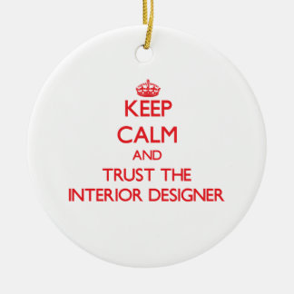 Keep Calm and Trust the Interior Designer Ceramic Ornament