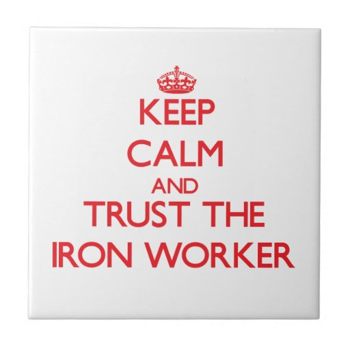 Keep Calm and Trust the Iron Worker Ceramic Tile