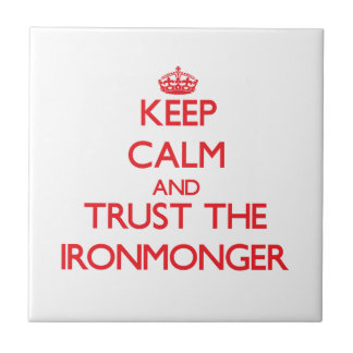 Keep Calm and Trust the Ironmonger Tiles