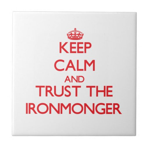 Keep Calm and Trust the Ironmonger Tile