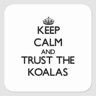 Keep calm and Trust the Koalas Square Sticker