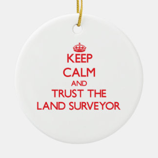 Keep Calm and Trust the Land Surveyor Round Ceramic Ornament