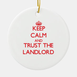 Keep Calm and Trust the Landlord Ceramic Ornament