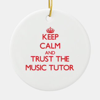 Keep Calm and Trust the Music Tutor Christmas Ornaments