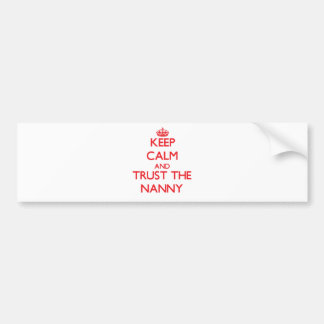 Keep Calm and Trust the Nanny Bumper Sticker
