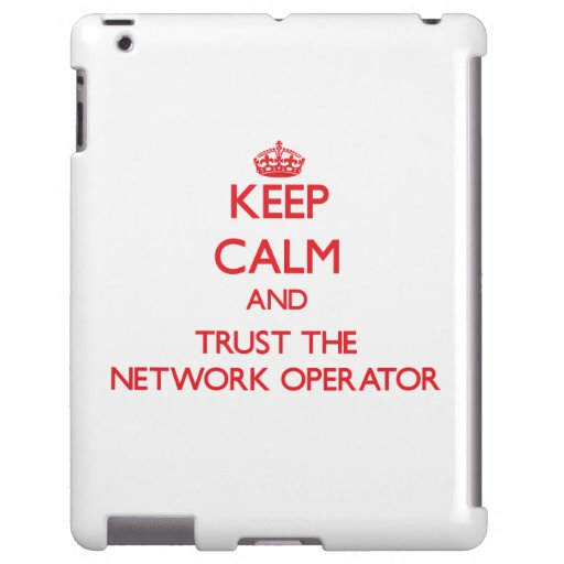 Keep Calm and Trust the Network Operator