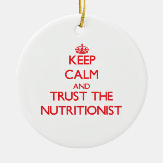 Keep Calm and Trust the Nutritionist Ceramic Ornament