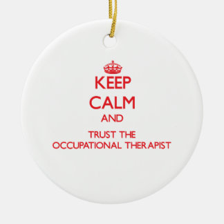 Keep Calm and Trust the Occupational Therapist Ceramic Ornament