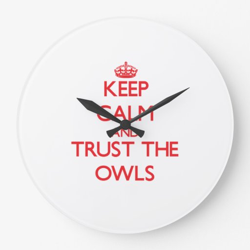 Keep calm and Trust the Owls Clock