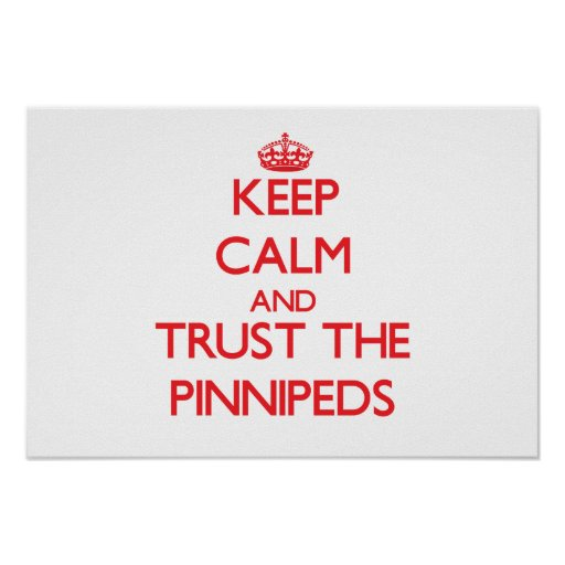 Keep calm and Trust the Pinnipeds Posters