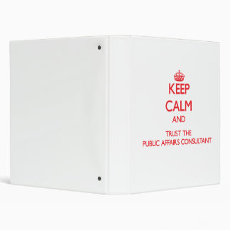 Keep Calm and Trust the Public Affairs Consultant 3 Ring Binders