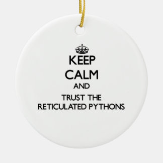 Keep calm and Trust the Reticulated Pythons Ceramic Ornament