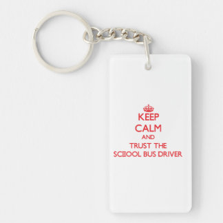 Keep Calm and Trust the School Bus Driver Double-Sided Rectangular Acrylic Keychain