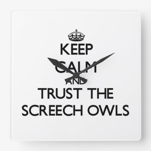 Keep calm and Trust the Screech Owls Square Wall Clock