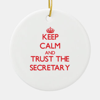 Keep Calm and Trust the Secretary Ceramic Ornament