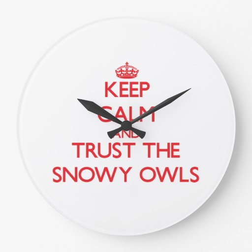 Keep calm and Trust the Snowy Owls Wallclock