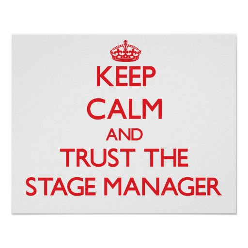 Keep Calm and Trust the Stage Manager Poster