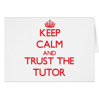 Keep Calm and Trust the Tutor Greeting Card