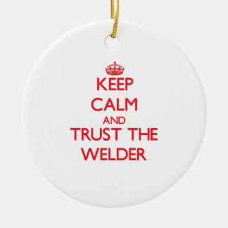 Keep Calm and Trust the Welder Ceramic Ornament