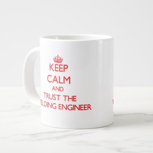 Keep Calm and Trust the Welding Engineer Extra Large Mugs