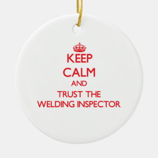 Keep Calm and Trust the Welding Inspector Ceramic Ornament