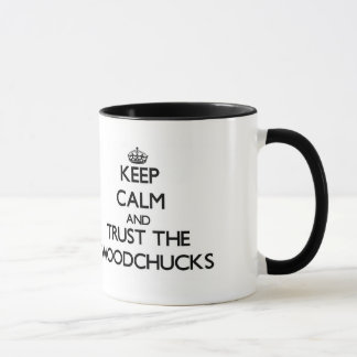 Keep calm and Trust the Woodchucks Mug