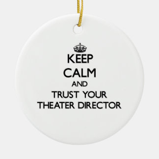 Keep Calm and Trust Your aater Director Ceramic Ornament
