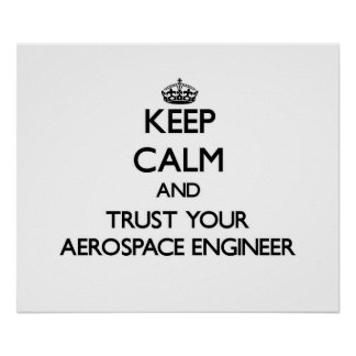 Keep Calm and Trust Your Aerospace Engineer Print