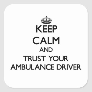 Keep Calm and Trust Your Ambulance Driver Square Sticker