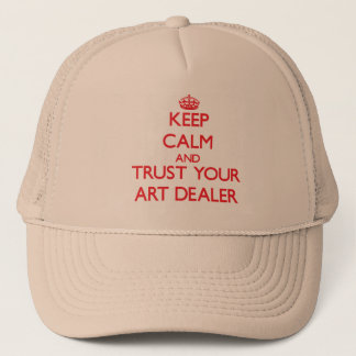Keep Calm and trust your Art Dealer Trucker Hat