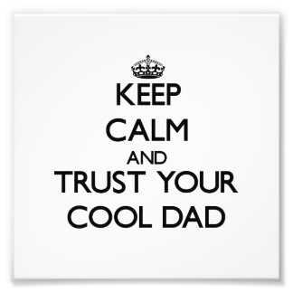 Keep Calm and Trust  your Cool Dad Photo Print